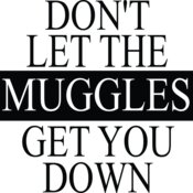 Muggles Get You Down